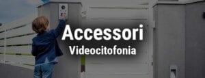 Accessori Videocitofonia