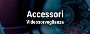 Accessori Videosorveglianza